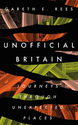 Unofficial Britain: Journeys Through Unexpected Places (Hardback)