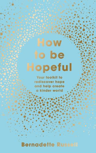 How to Be Hopeful: Your Toolkit to Rediscover Hope and Help Create a Kinder World (Hardback)
