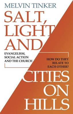 Salt, Light and Cities on Hills: Evangelism,Social Action and the Church - How Do They Relate to Each Other ? (Paperback)