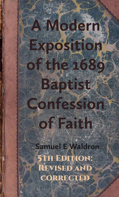 A Modern Exposition of the 1689 Baptist Confession of Faith (Hardback)