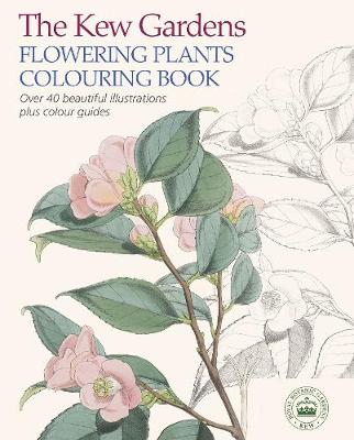 The Kew Gardens Flowering Plants Colouring Book: Over 40 Beautiful Illustrations Plus Colour Guides - Kew Gardens Art & Activities (Paperback)