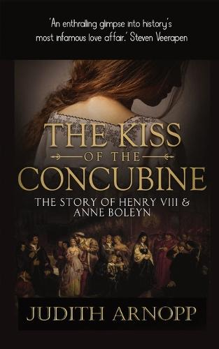 The Kiss of the Concubine: a story of Anne Boleyn (Paperback)