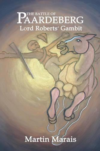 The Battle of Paardeberg: Lord Roberts' Gambit (Paperback)
