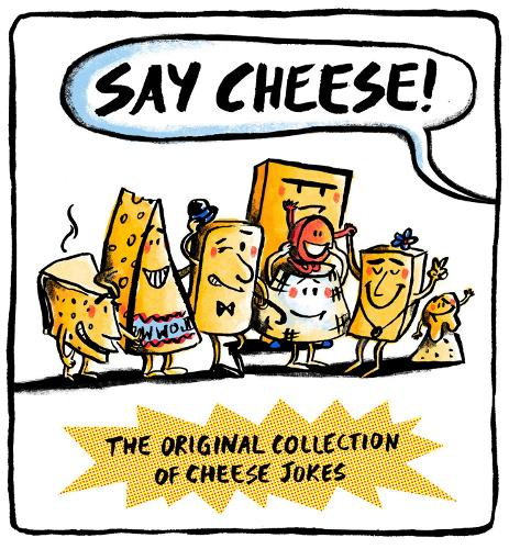 Say Cheese: The Original Collection of Cheese Jokes (Hardback)