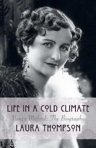 Life In A Cold Climate: Nancy Mitford The Biography (Hardback)