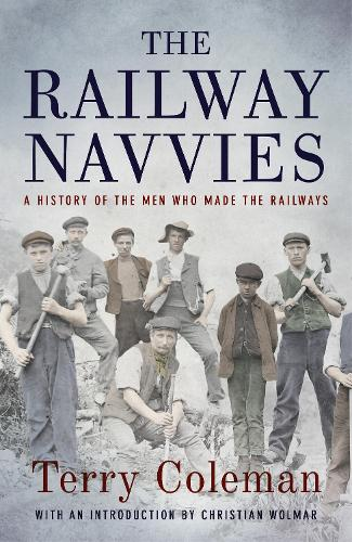 The Railway Navvies: A History of the Men who Made the Railways (Hardback)