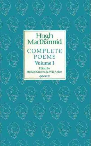 Complete Poems: Volume I - Macdiarmid Complete Poems 1 (Paperback)