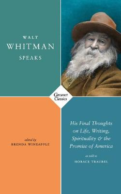 Walt Whitman Speaks: His Final Thoughts on Life, Writing, Spirituality, and the Promise of America (Paperback)