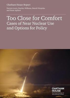 Too Close for Comfort: Cases of Near Nuclear Use and Policies for Today (Paperback)