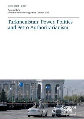 Turkmenistan: Power, Politics and Petro-Authoritarianism (Paperback)