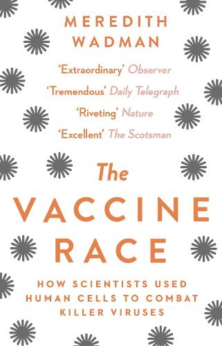The Vaccine Race: How Scientists Used Human Cells to Combat Killer Viruses (Paperback)