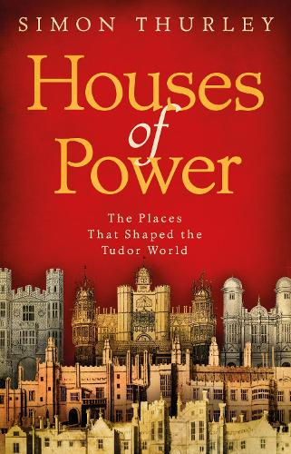 Houses of Power: The Places that Shaped the Tudor World (Paperback)