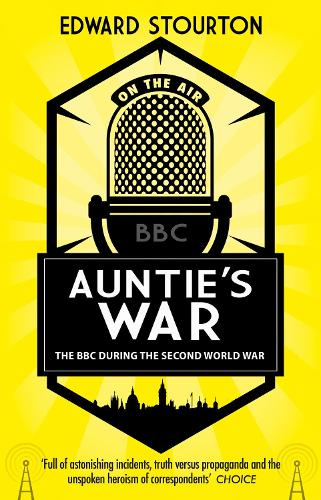 Auntie's War: The BBC during the Second World War (Paperback)