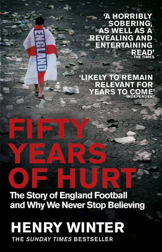 Fifty Years of Hurt: The Story of England Football and Why We Never Stop Believing (Paperback)