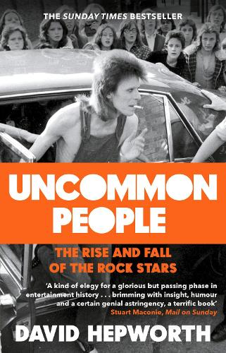 Uncommon People: The Rise and Fall of the Rock Stars 1955-1994 (Paperback)