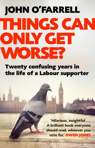 Things Can Only Get Worse?: Twenty confusing years in the life of a Labour supporter (Paperback)