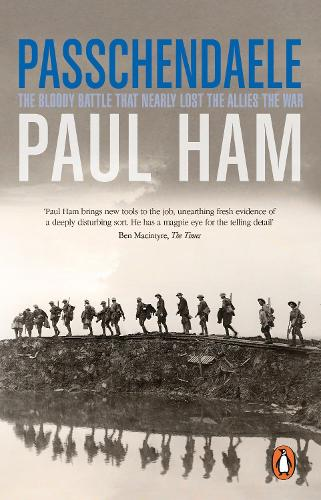 Passchendaele: The Bloody Battle That Nearly Lost The Allies The War (Paperback)