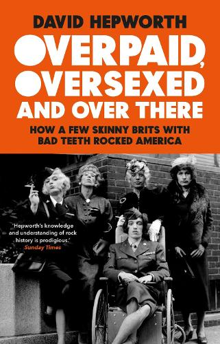 Overpaid, Oversexed and Over There: How a Few Skinny Brits with Bad Teeth Rocked America (Paperback)