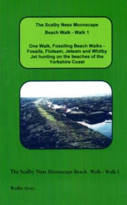The Scalby Ness Moonscape Beach Walk - Walk 1: One Walk, Fossiling Beach Walks - Fossils, Flotsam, Jetsam and Whitby Jet Hunting on the Beaches of the Yorkshire Coast - Beach Walks (Paperback)