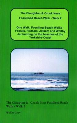 The Cloughton & Crook Ness Fossilised Beach Walk - Walk 2: One Walk, Fossiling Beach Walks - Fossils, Flotsam, Jetsam and Whitby Jet Hunting on the Beaches of the Yorkshire Coast - Beach Walks (Paperback)