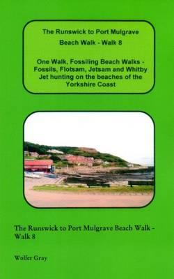 The Runswick to Port Mulgrave Beach Walk - Walk 8: One Walk, Fossiling Beach Walks - Fossils, Flotsam, Jetsam and Whitby Jet Hunting on the Beaches of the Yorkshire Coast - Beach Walks (Paperback)