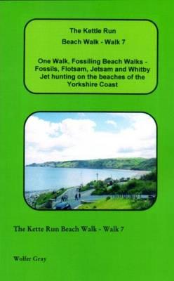 The Kettle Run Beach Walk - Walk 7: One Walk, Fossiling Beach Walks - Fossils, Flotsam, Jetsam and Whitby Jet Hunting on the Beaches of the Yorkshire Coast - Beach Walks (Paperback)