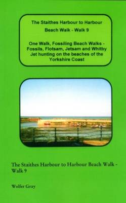 The Staithes Harbour to Harbour Beach Walk - Walk 9: One Walk, Fossiling Beach Walks - Fossils, Flotsam, Jetsam and Whitby Jet Hunting on the Beaches of the Yorkshire Coast - Beach Walks (Paperback)