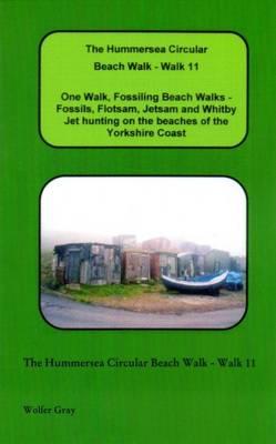 The Hummersea Circular Beach Walk - Walk 11: One Walk, Fossiling Beach Walks - Fossils, Flotsam, Jetsam and Whitby Jet Hunting on the Beaches of the Yorkshire Coast - Beach Walks (Paperback)