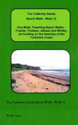 The Cattersty Sands Beach Walk - Walk 12: One Walk, Fossiling Beach Walks - Fossils, Flotsam, Jetsam and Whitby Jet Hunting on the Beaches of the Yorkshire Coast - Beach Walks (Paperback)