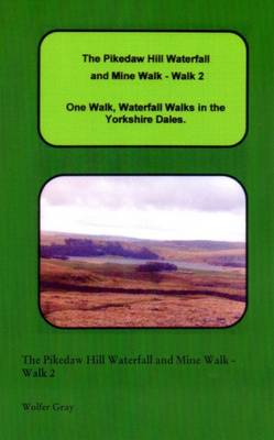The Pikedaw Hill Waterfall and Mine Walk - Walk 2: One Walk, Waterfall Walks in the Yorkshire Dales. (Paperback)