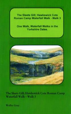 The Sleets Gill; Hawkswick Cote Roman Camp Waterfall Walk - Walk 3: One Walk, Waterfall Walks in the Yorkshire Dales. - Waterfall Walks (Paperback)