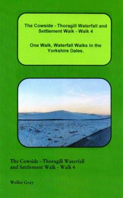 The Cowside - Thoragill Waterfall and Settlement Walk - Walk 4: One Walk, Waterfall Walks in the Yorkshire Dales. - Waterfall Walks (Paperback)