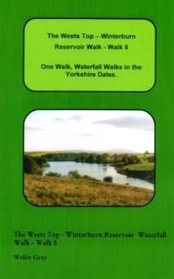 The Weets Top - Winterburn Reservoir Walk - Walk 5: One Walk, Waterfall Walks in the Yorkshire Dales. - Waterfall Walks (Paperback)
