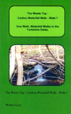 The Weets Top - Carlton Waterfall Walk - Walk 7: One Walk, Waterfall Walks in the Yorkshire Dales. - Waterfall Walks (Paperback)