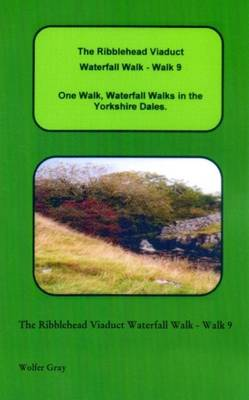 The Ribblehead Viaduct Waterfall Walk - Walk 9: One Walk, Waterfall Walks in the Yorkshire Dales. - Waterfall Walks (Paperback)