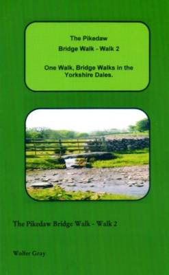 The Pikedaw Bridge Walk - Walk 2: One Walk, One Walk, Bridge Walks in the Yorkshire Dales. - Bridge Walks (Paperback)