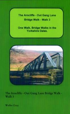 The Arncliffe - Out Gang Lane Bridge Walk - Walk 3: One Walk, One Walk, Bridge Walks in the Yorkshire Dales. - Bridge Walks (Paperback)