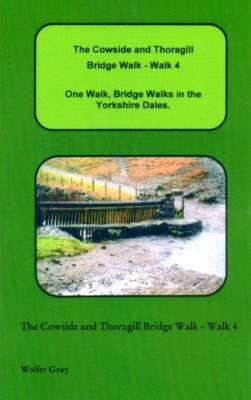 The Cowside and Thoragill Bridge Walk - Walk 4: One Walk, One Walk, Bridge Walks in the Yorkshire Dales. - Bridge Walks (Paperback)