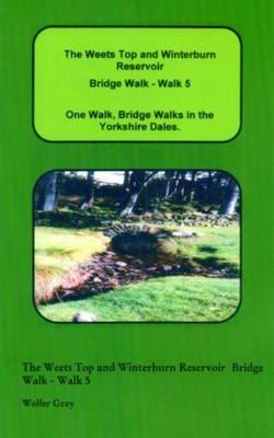 The Weets Top and Winterburn Reservoir Bridge Walk - Walk 5: One Walk, One Walk, Bridge Walks in the Yorkshire Dales. - Bridge Walks (Paperback)