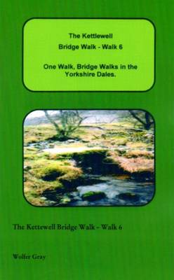 The Kettlewell Bridge Walk - Walk 6: One Walk, One Walk, Bridge Walks in the Yorkshire Dales. - Bridge Walks (Paperback)