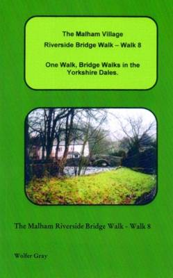 The Malham Village Riverside Bridge Walk - Walk 8: One Walk, One Walk, Bridge Walks in the Yorkshire Dales. - Bridge Walks (Paperback)