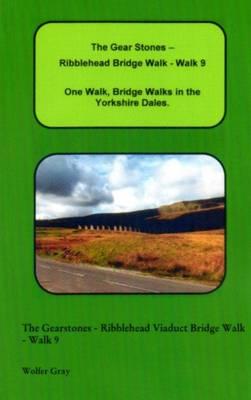 The Gear Stones - Ribblehead Bridge Walk - Walk 9: One Walk, One Walk, Bridge Walks in the Yorkshire Dales. - Bridge Walks (Paperback)