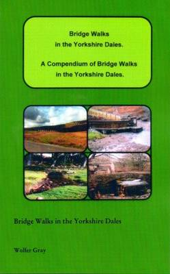 Bridge Walks in the Yorkshire Dales.: A Compendium of Bridge Walks in the Yorkshire Dales. - Bridge Walks (Paperback)