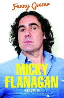 Micky Flanagan: Funny Geezer - The Unofficial Biography (Paperback)