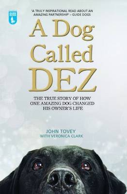 A Dog Called Dez: The true story of how one amazing dog changed his owner's life (Paperback)