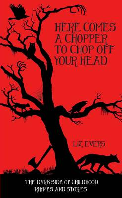 Here Comes a Chopper to Chop off Your Head: The Dark Side of Childhood Rhymes and Stories (Hardback)