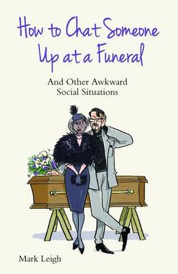 How to Chat Someone Up at a Funeral: And Other Awkward Social Situations (Paperback)
