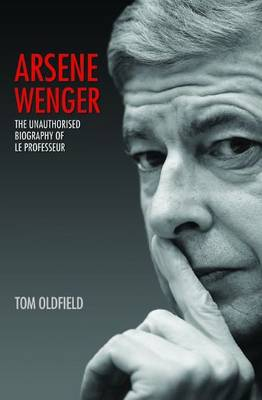 Arsene Wenger: The Unauthorised Biography of Le Professeur (Paperback)
