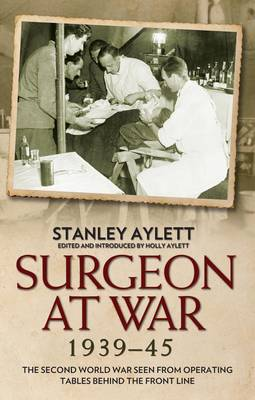 Surgeon at War 1935 - 45: The Second World War Seen from Operating Tables Behind the Front Line (Hardback)