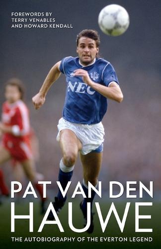 Pat Van Den Hauwe: The Autobiography of the Everton Legend (Paperback)